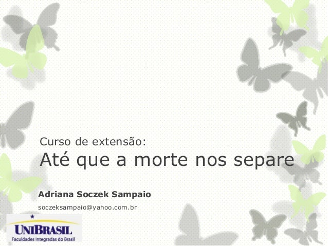 Curso de extensão: Até que a morte nos separe Adriana Soczek Sampaio soczeksampaio@yahoo.com.br