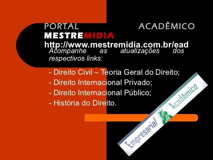 PORTAL                ACADÊMICOMESTREMIDIAhttp://www.mestremidia.com.br/ead Acompanhe        as   atualizações     dos res...