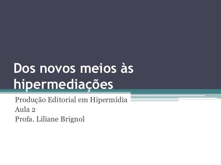 Dos novos meios àshipermediaçõesProdução Editorial em HipermídiaAula 2Profa. Liliane Brignol
