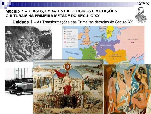 Modulo 7 – CRISES, EMBATES IDEOLÓGICOS E MUTAÇÕES CULTURAIS NA PRIMEIRA METADE DO SÉCULO XX 12ºAno Unidade 1 – As Transfor...