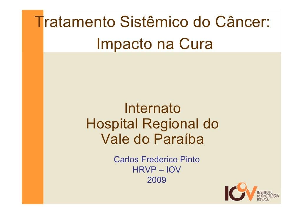 Tratamento Sistêmico do Câncer:        Impacto na Cura               Internato       Hospital Regional do         Vale do ...