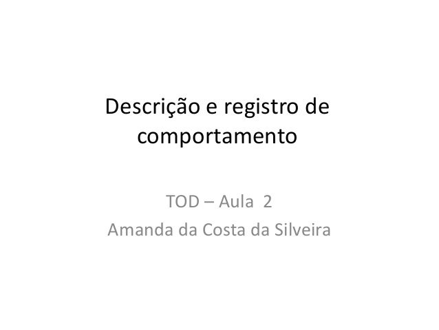 Descrição e registro de comportamento TOD – Aula 2 Amanda da Costa da Silveira