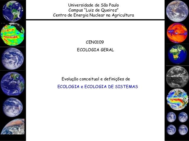 """CEN0109ECOLOGIA GERALUniversidade de São PauloCampus """"Luiz de Queiroz""""Centro de Energia Nuclear na AgriculturaEvolução con..."""