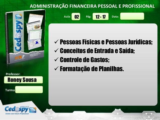 Aula: Pág: Data:Turma:ADMINISTRAÇÃO FINANCEIRA PESSOAL E PROFISSIONALProfessor:Roney Sousa12 - 1702 Pessoas Físicas e Pes...