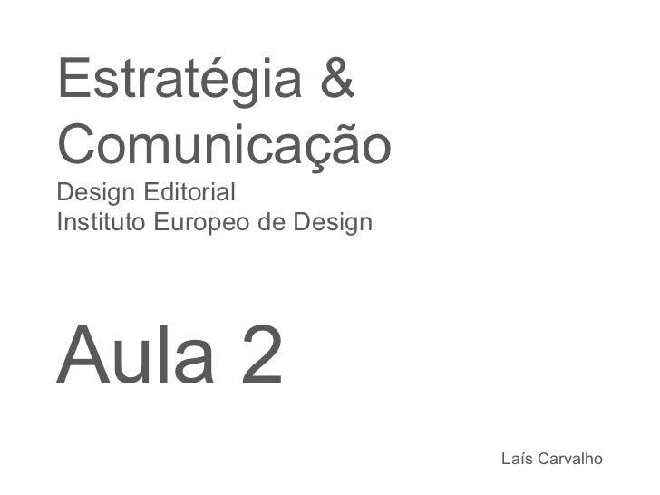 Estratégia & Comunicação Design Editorial  Instituto Europeo de Design Aula 2 Laís Carvalho