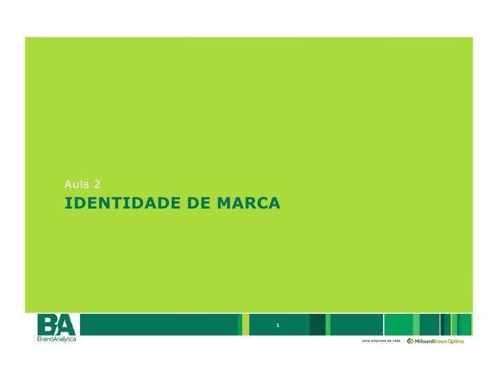 Aula 2 IDENTIDADE DE MARCA                       1                        uma empresa da rede