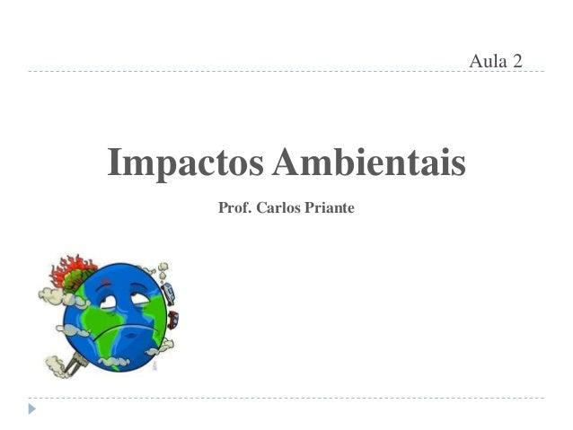 Aula 2 Impactos Ambientais Prof. Carlos Priante