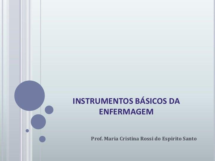 INSTRUMENTOS BÁSICOS DA ENFERMAGEM<br />Prof. Maria Cristina Rossi do Espirito Santo<br />