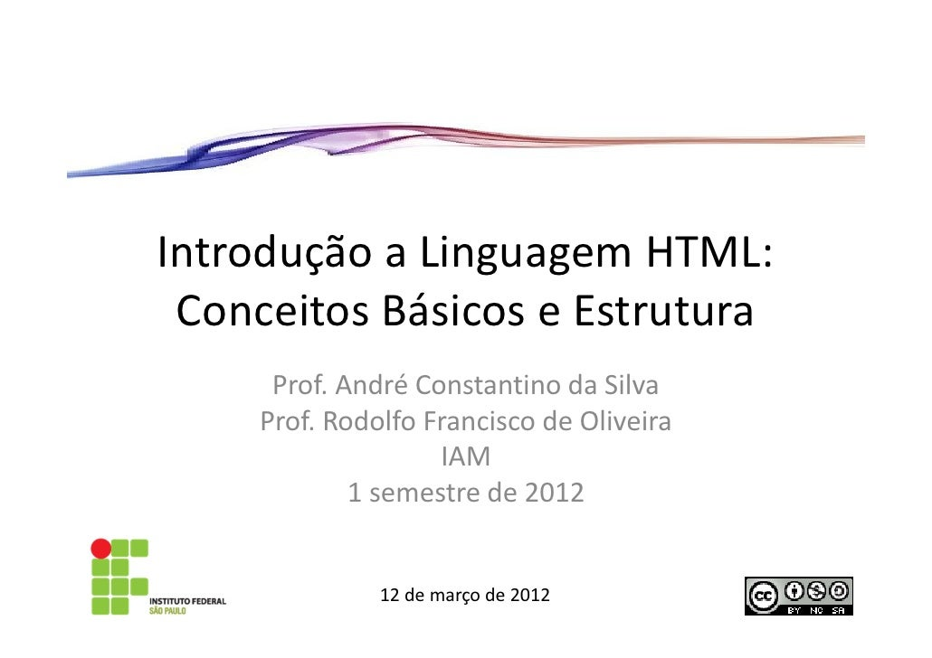 Introdução a Linguagem HTML: Conceitos Básicos e Estrutura     Prof. André Constantino da Silva    Prof. Rodolfo Francisco...
