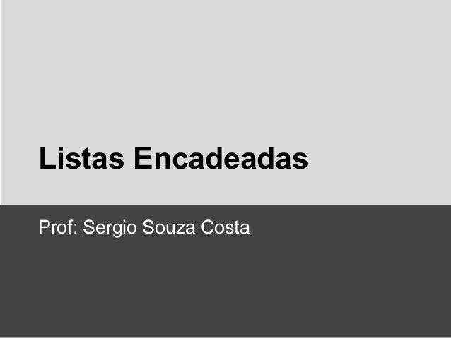 Listas Encadeadas Prof: Sergio Souza Costa