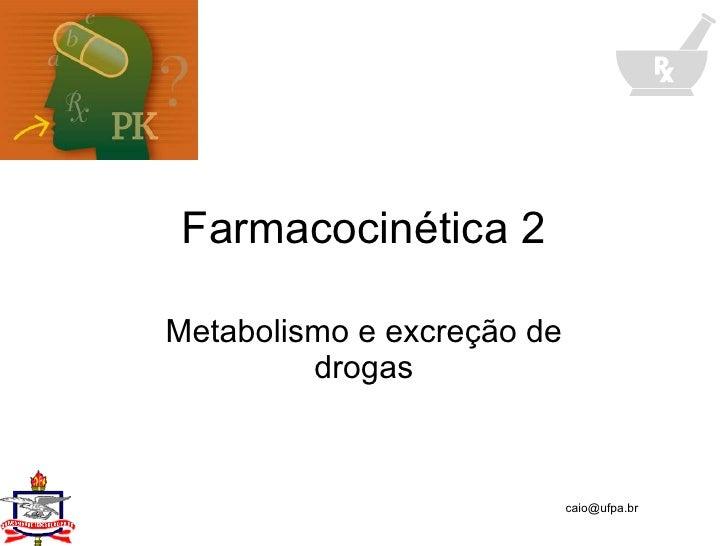 Farmacocinética 2 Metabolismo e excreção de drogas