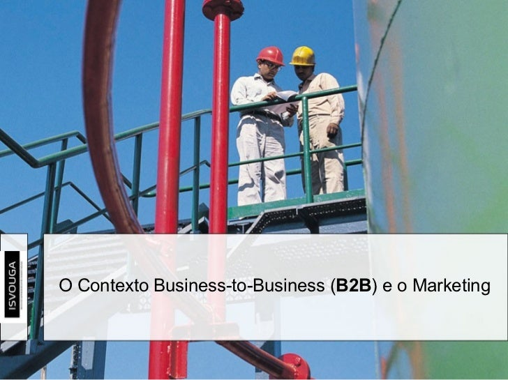 O Contexto Business-to-Business ( B2B ) e o Marketing