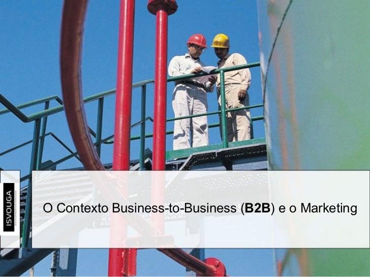 O Contexto Business-to-Business ( B2B ) e o Marketing
