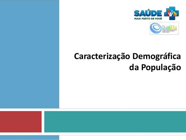 Caracterização Demográfica da População