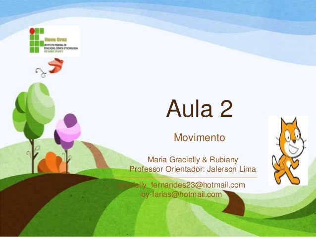 Aula 2 Movimento gracielly_fernandes23@hotmail.com by-farias@hotmail.com Maria Gracielly & Rubiany Professor Orientador: J...
