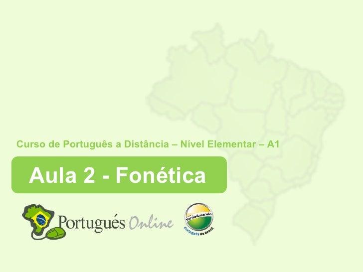 Curso de Português a Distância – Nível Elementar – A1  Aula 2 - Fonética