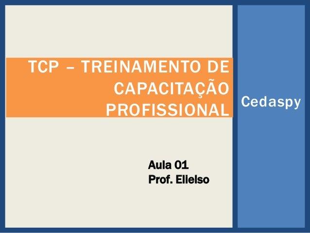 Cedaspy TCP – TREINAMENTO DE CAPACITAÇÃO PROFISSIONAL Aula 01 Prof. Elielso