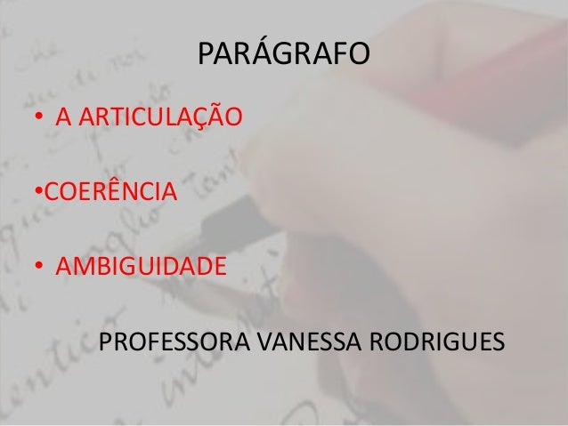 PARÁGRAFO  • A ARTICULAÇÃO  •COERÊNCIA  • AMBIGUIDADE  PROFESSORA VANESSA RODRIGUES