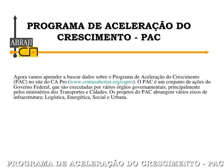 PROGRAMA DE ACELERAÇÃO DO CRESCIMENTO - PAC PROGRAMA DE ACELERAÇÃO DO CRESCIMENTO - PAC Agora vamos aprender a buscar dado...