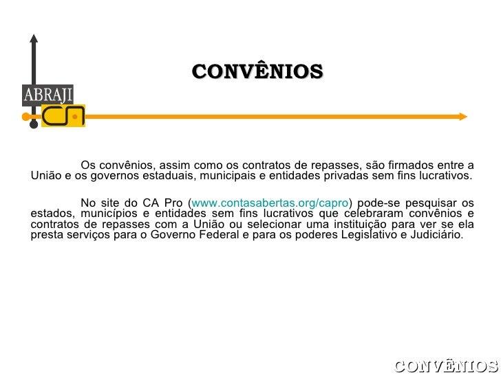 Os convênios, assim como os contratos de repasses, são firmados entre a União e os governos estaduais, municipais e entida...