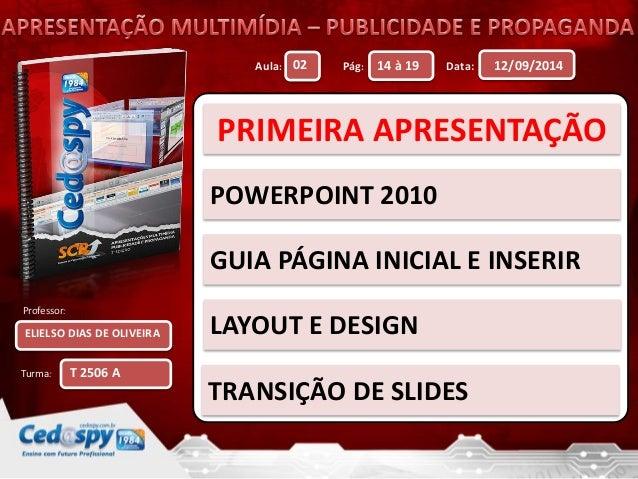 Aula: Pág: Data:  Professor:  Turma:  12/09/2014  ELIELSO DIAS DE OLIVEIRA  02 14 à 19  T 2506 A  PRIMEIRA APRESENTAÇÃO  P...