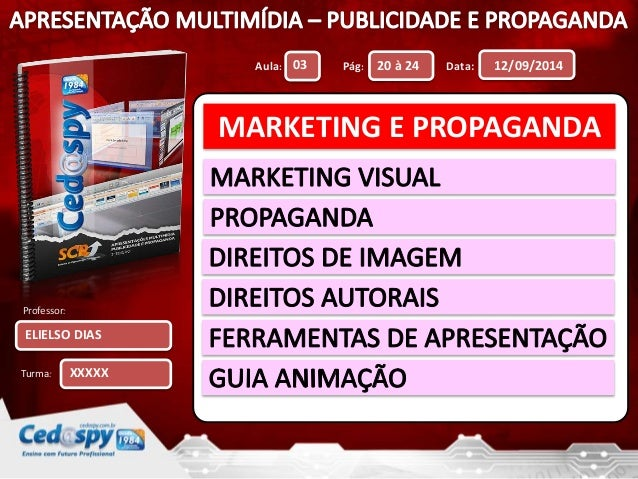 Aula: Pág: Data:  Professor:  Turma:  12/09/2014  ELIELSO DIAS  03 20 à 24  XXXXX  MARKETING E PROPAGANDA
