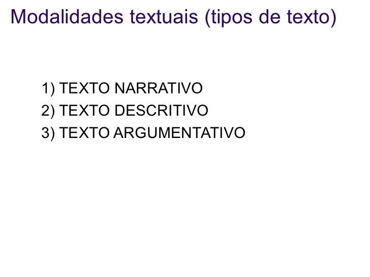 Modalidades textuais (tipos de texto) <ul><li>1) TEXTO NARRATIVO  </li></ul><ul><li>2) TEXTO DESCRITIVO </li></ul><ul><li>...