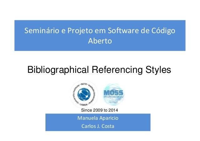 Seminário e Projeto em Software de Código Aberto Manuela Aparicio Carlos J. Costa Bibliographical Referencing Styles Since...