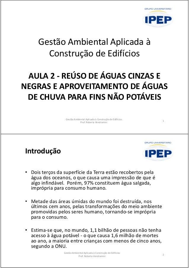 Gestão Ambiental Aplicada à Construção de Edifícios AULA 2 - REÚSO DE ÁGUAS CINZAS E NEGRAS E APROVEITAMENTO DE ÁGUAS DE C...