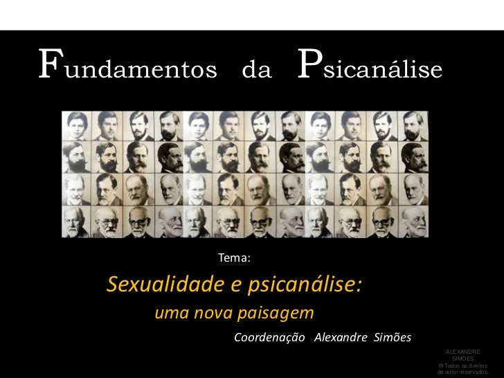 Fundamentos   da   Psicanálise<br />Tema: <br />Sexualidade e psicanálise: <br />uma nova paisagem<br />Coordenação   Alex...