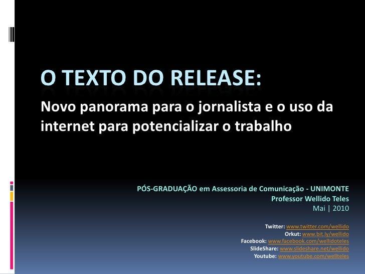 O TEXTO DO RELEASE:<br />Novo panorama para o jornalista e o uso da internet para potencializar o trabalho<br />PÓS-GRADUA...