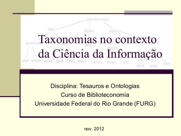 Taxonomias no contexto da Ciência da Informação     Disciplina: Tesauros e Ontologias         Curso de BiblioteconomiaUniv...