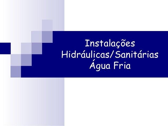 InstalaçõesHidráulicas/Sanitárias      Água Fria