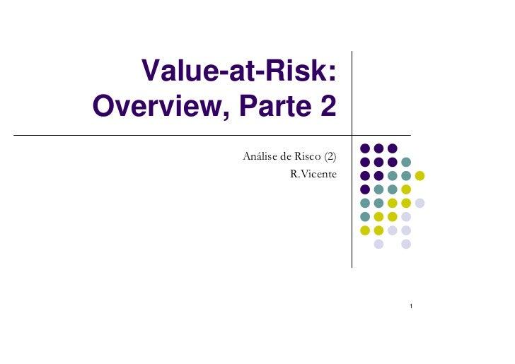 Value-at-Risk:Overview, Parte 2          Análise de Risco (2)                    R.Vicente                                 1