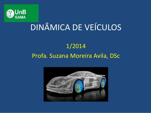 DINÂMICA DE VEÍCULOS 1/2014 Profa. Suzana Moreira Avila, DSc