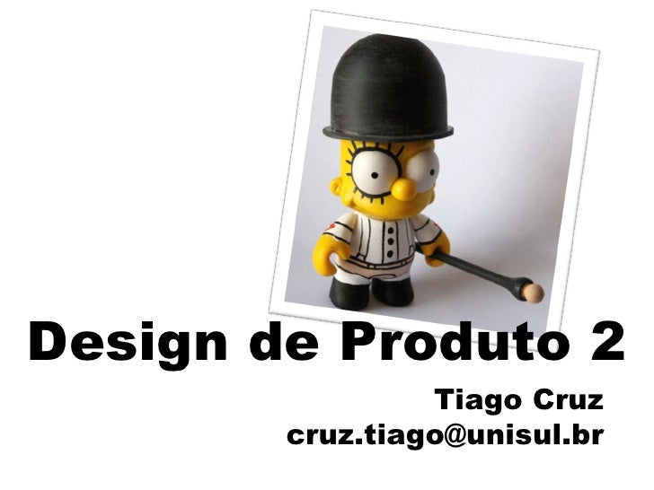 Design de Produto 2 Tiago Cruz [email_address]