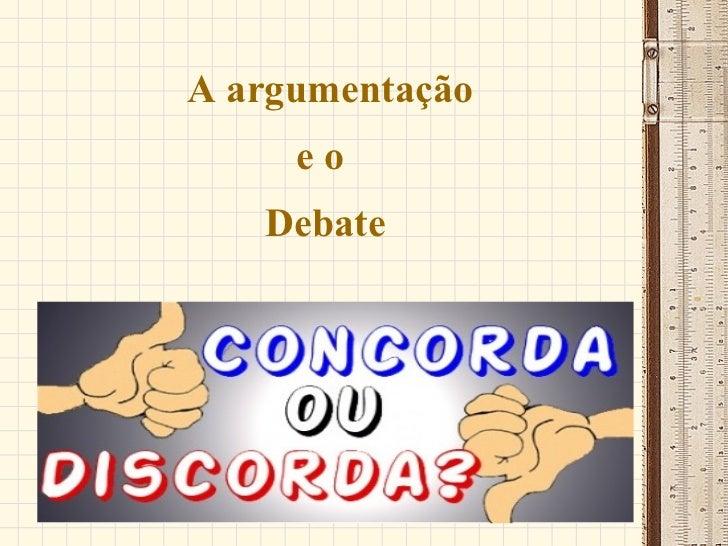 A argumentação e o  Debate