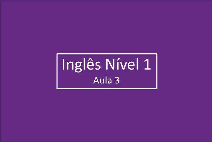 Inglês Nível 1    Aula 3