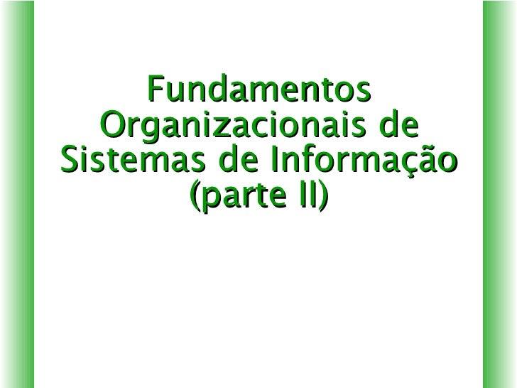 Fundamentos Organizacionais de Sistemas de Informação (parte II)
