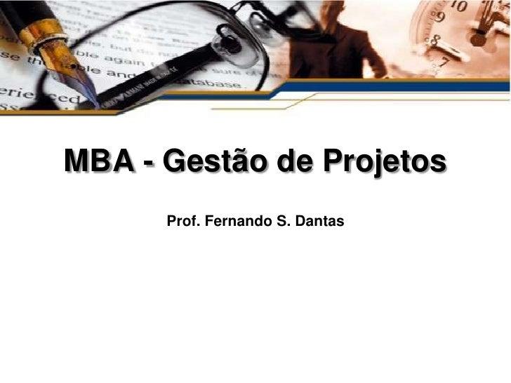 MBA - Gestão de Projetos      Prof. Fernando S. Dantas