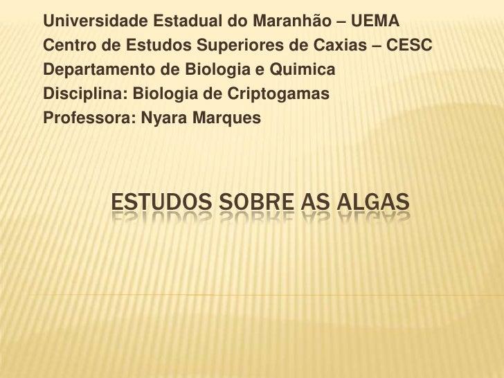 Universidade Estadual do Maranhão – UEMACentro de Estudos Superiores de Caxias – CESCDepartamento de Biologia e QuimicaDis...