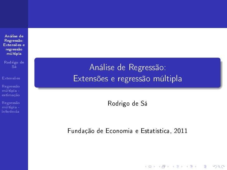 Análise deRegressão:Extensões e regressão  múltipla Rodrigo de    Sá                   Análise de Regressão:Extensões     ...