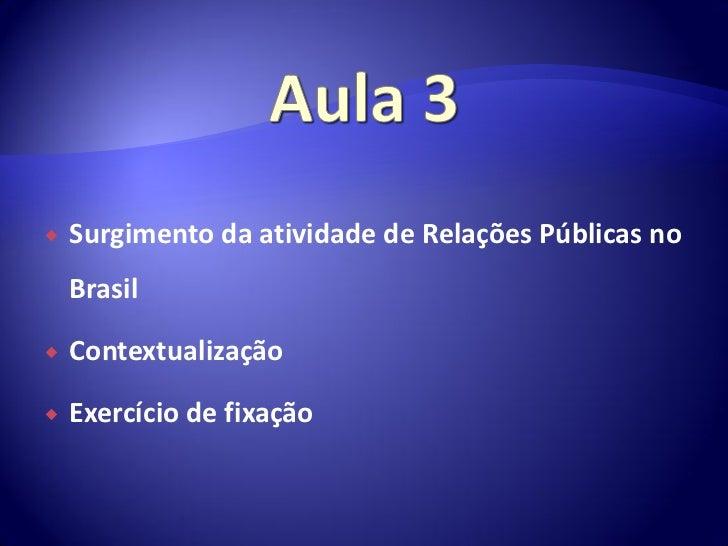    Surgimento da atividade de Relações Públicas no    Brasil   Contextualização   Exercício de fixação