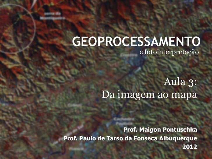 GEOPROCESSAMENTO                        e fotointerpretação                       Aula 3:            Da imagem ao mapa    ...