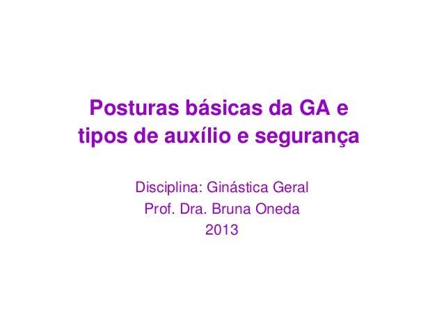 Posturas básicas da GA etipos de auxílio e segurança     Disciplina: Ginástica Geral      Prof. Dra. Bruna Oneda          ...