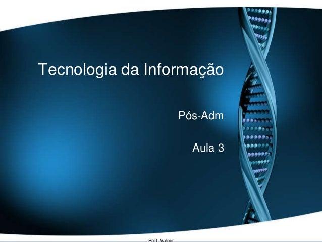 Tecnologia da InformaçãoPós-AdmAula 3