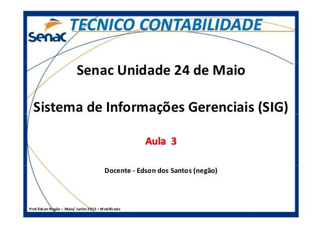 Senac Unidade 24 de Maio Sistema de Informações Gerenciais (SIG) TECNICO CONTABILIDADETECNICO CONTABILIDADE Prof.Edson Neg...