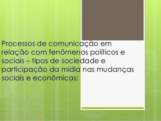 Processos de comunicação em relação com fenômenos políticos e sociais – tipos de sociedade e participação da mídia nas mud...