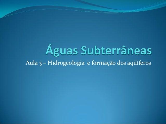 Aula 3 – Hidrogeologia e formação dos aqüíferos