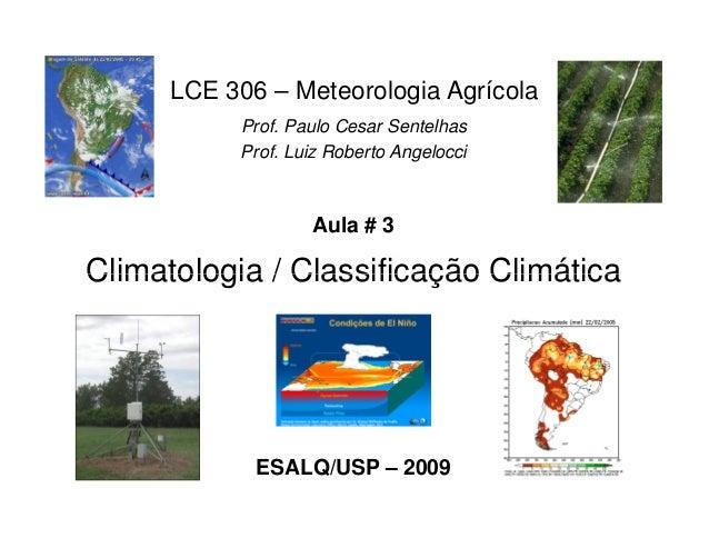 Climatologia / Classificação Climática LCE 306 – Meteorologia Agrícola Prof. Paulo Cesar Sentelhas Prof. Luiz Roberto Ange...